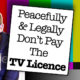 peacefully and legally stop paying tv licence