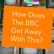 How Does The BBC Get Away With This Dirty Open Secret