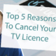 Top 5 Reasons To Cancel Your TV Licence