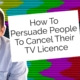 How To Persuade People To Cancel Their TV Licence